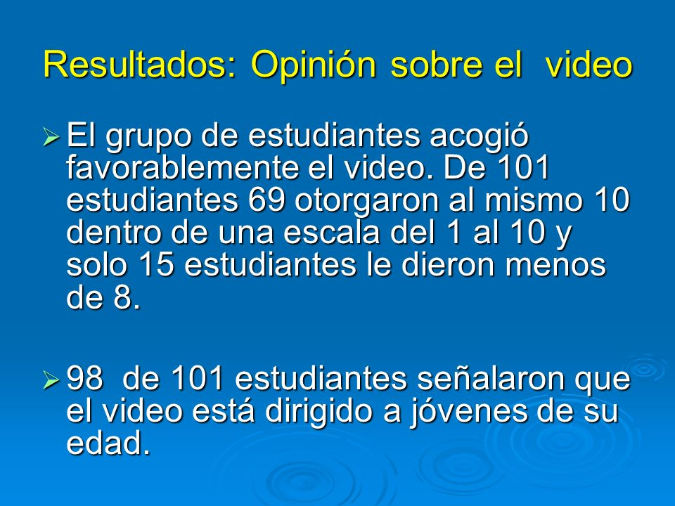 Resultados: Opinión sobre el video El grupo de estudiantes acogió favorablemente el video.