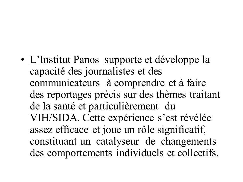 LInstitut Panos supporte et développe la capacité des journalistes et des communicateurs à comprendre et à faire des reportages précis sur des thèmes traitant de la santé et particulièrement du VIH/SIDA.