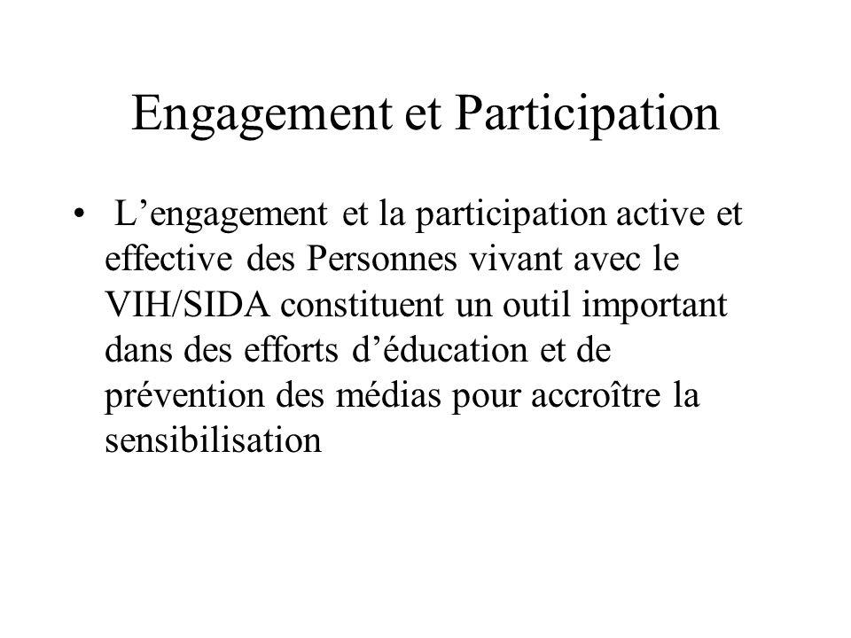 Engagement et Participation Lengagement et la participation active et effective des Personnes vivant avec le VIH/SIDA constituent un outil important dans des efforts déducation et de prévention des médias pour accroître la sensibilisation