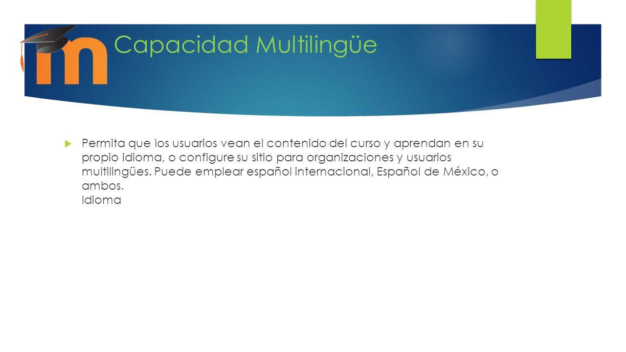 Capacidad Multilingüe Permita que los usuarios vean el contenido del curso y aprendan en su propio idioma, o configure su sitio para organizaciones y usuarios multilingües.