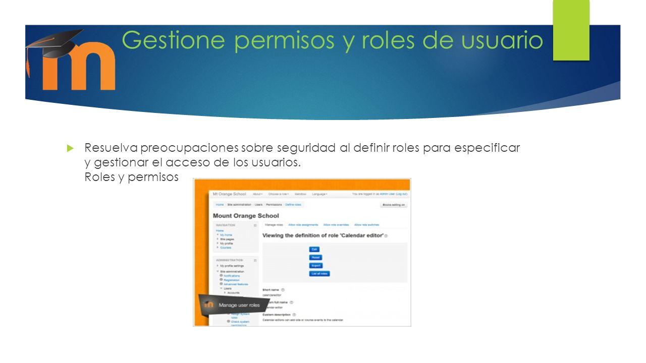 Gestione permisos y roles de usuario Resuelva preocupaciones sobre seguridad al definir roles para especificar y gestionar el acceso de los usuarios.