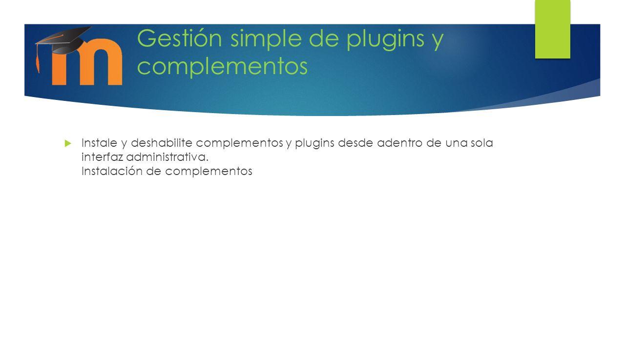 Gestión simple de plugins y complementos Instale y deshabilite complementos y plugins desde adentro de una sola interfaz administrativa. Instalación d