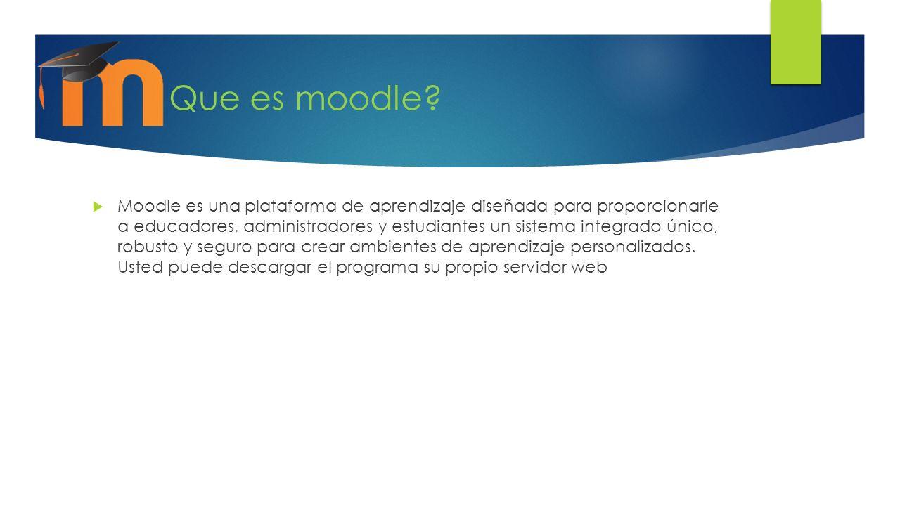 Que es moodle? Moodle es una plataforma de aprendizaje diseñada para proporcionarle a educadores, administradores y estudiantes un sistema integrado ú