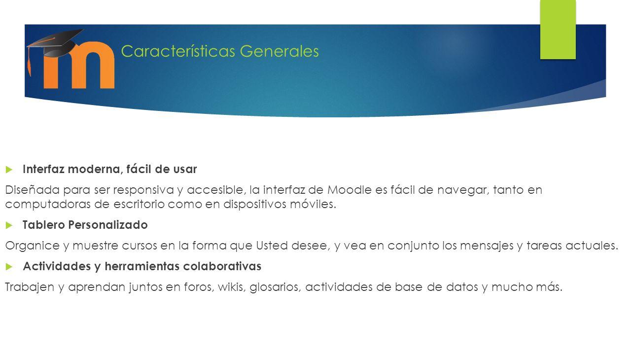 Características Generales Interfaz moderna, fácil de usar Diseñada para ser responsiva y accesible, la interfaz de Moodle es fácil de navegar, tanto e