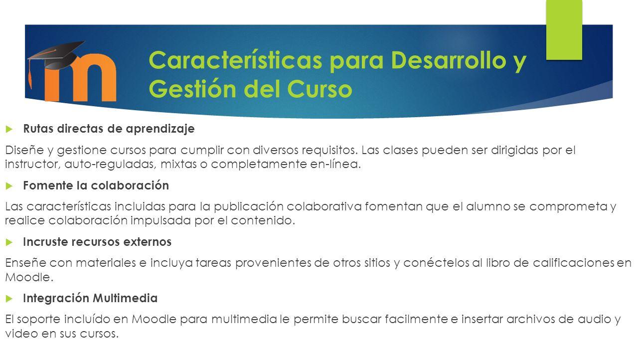 Características para Desarrollo y Gestión del Curso Rutas directas de aprendizaje Diseñe y gestione cursos para cumplir con diversos requisitos. Las c