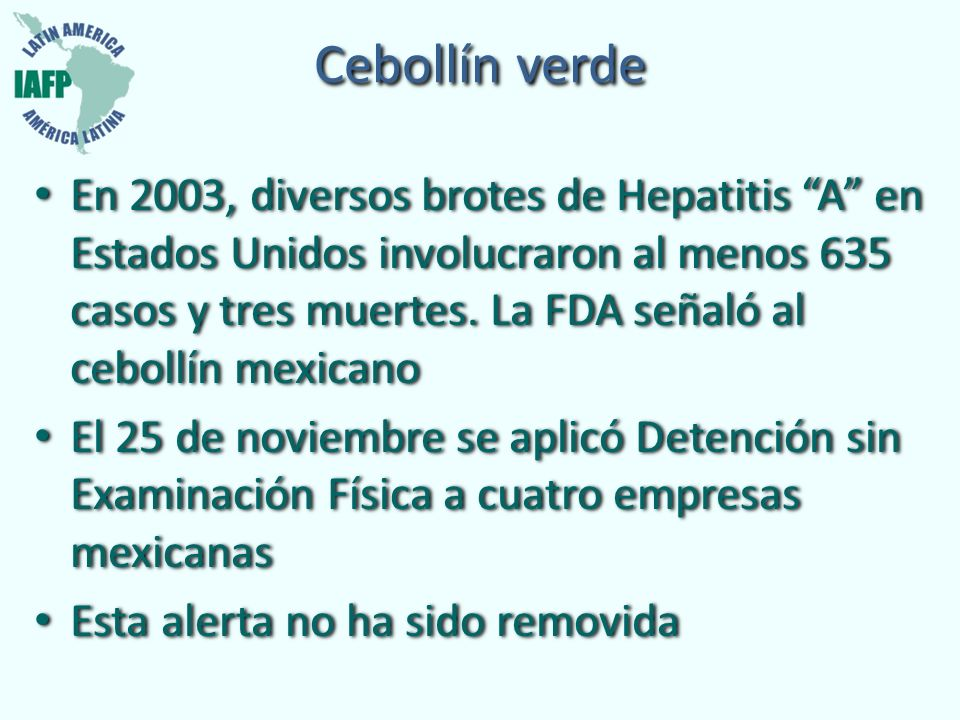 Cebollín verde En 2003, diversos brotes de Hepatitis A en Estados Unidos involucraron al menos 635 casos y tres muertes. La FDA señaló al cebollín mex