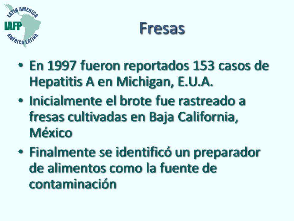 Fresas En 1997 fueron reportados 153 casos de Hepatitis A en Michigan, E.U.A. Inicialmente el brote fue rastreado a fresas cultivadas en Baja Californ