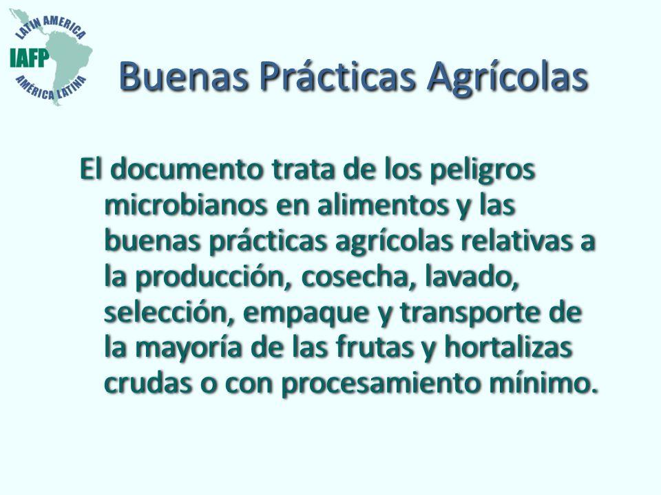 Buenas Prácticas Agrícolas El documento trata de los peligros microbianos en alimentos y las buenas prácticas agrícolas relativas a la producción, cos