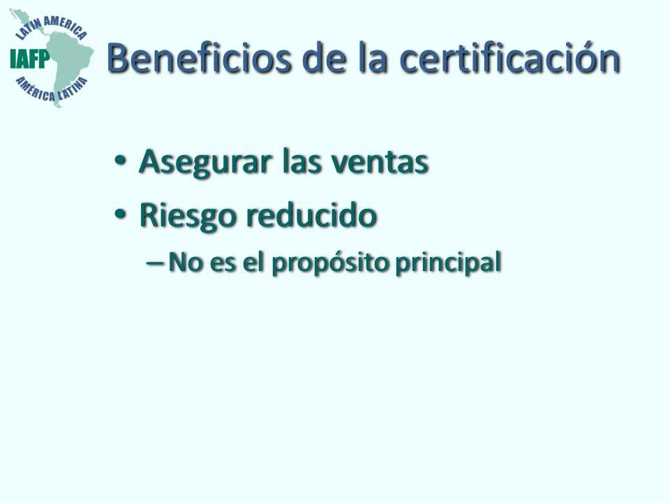 Beneficios de la certificación Asegurar las ventas Riesgo reducido – No es el propósito principal Asegurar las ventas Riesgo reducido – No es el propó