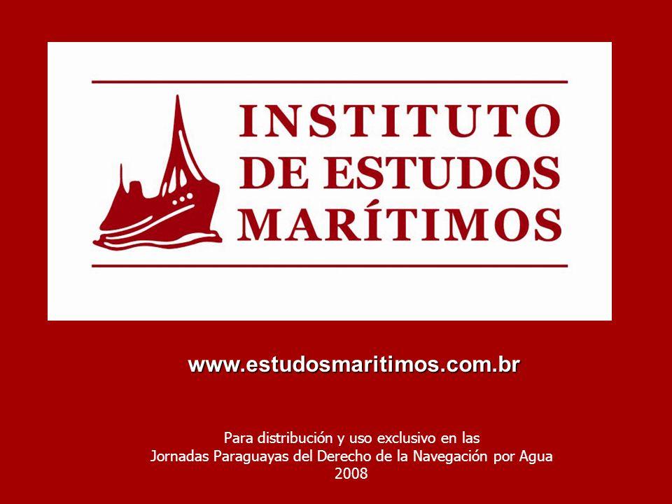 www.estudosmaritimos.com.br Para distribución y uso exclusivo en las Jornadas Paraguayas del Derecho de la Navegación por Agua 2008