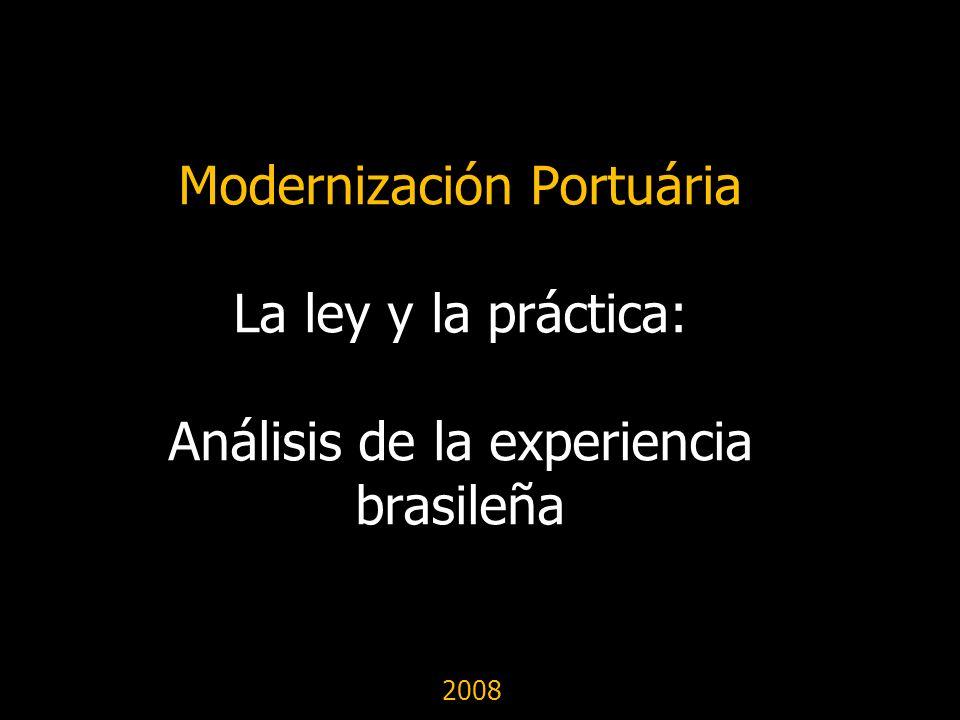 Modernización Portuária La ley y la práctica: Análisis de la experiencia brasileña 2008