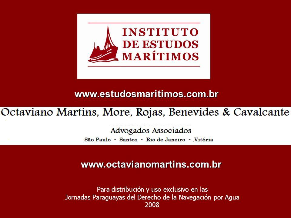 www.estudosmaritimos.com.br Para distribución y uso exclusivo en las Jornadas Paraguayas del Derecho de la Navegación por Agua 2008 www.octavianomartins.com.br