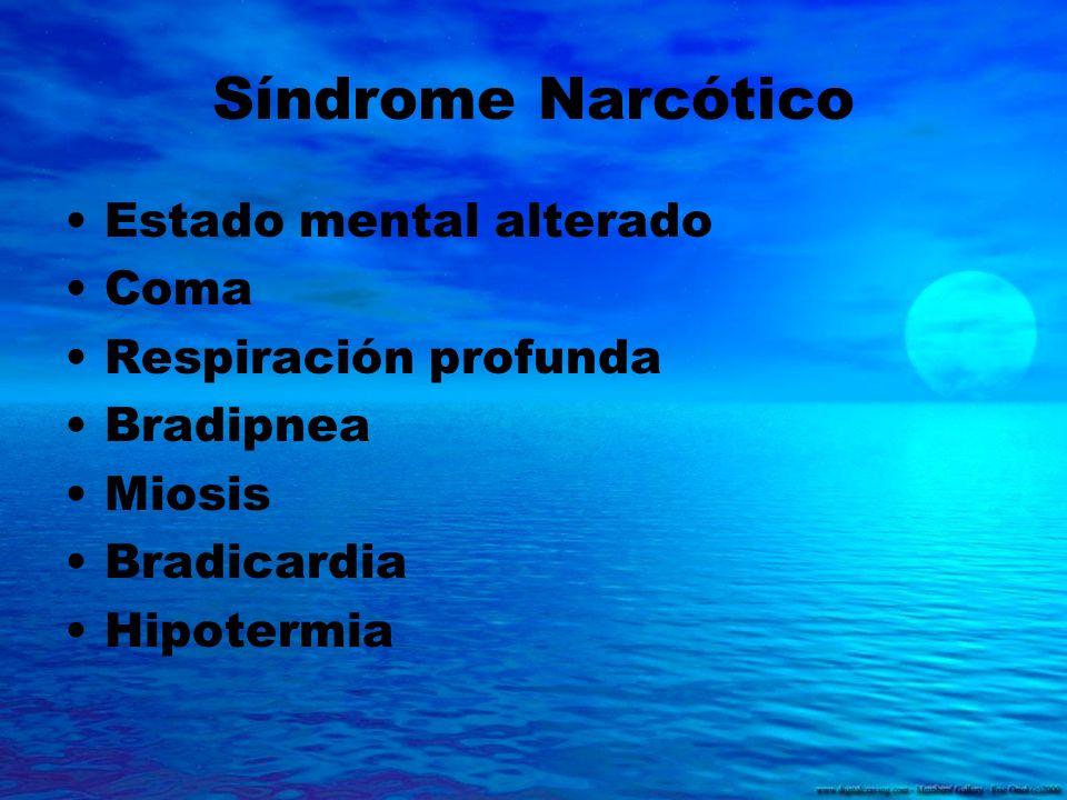 Síndrome Narcótico Estado mental alterado Coma Respiración profunda Bradipnea Miosis Bradicardia Hipotermia