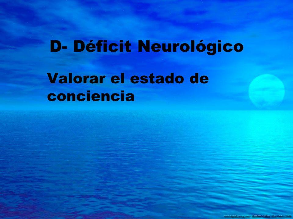 D- Déficit Neurológico Valorar el estado de conciencia