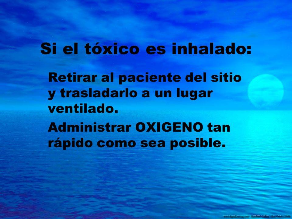 Si el tóxico es inhalado: Retirar al paciente del sitio y trasladarlo a un lugar ventilado. Administrar OXIGENO tan rápido como sea posible.