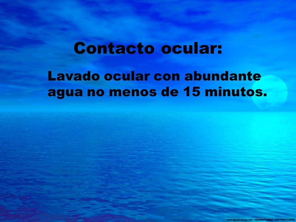 Contacto ocular: Lavado ocular con abundante agua no menos de 15 minutos.