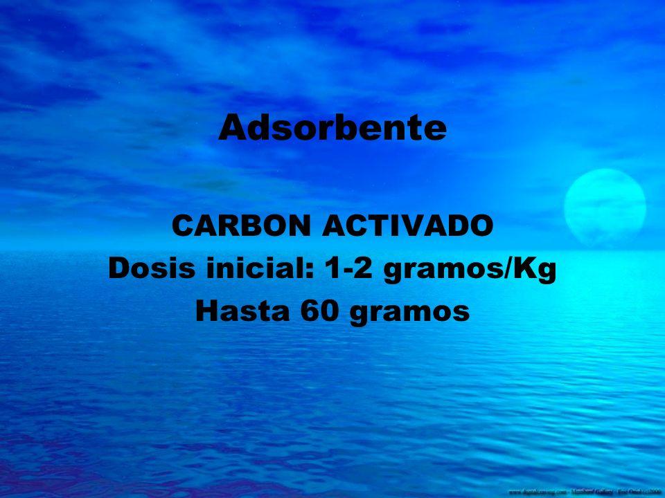 Adsorbente CARBON ACTIVADO Dosis inicial: 1-2 gramos/Kg Hasta 60 gramos