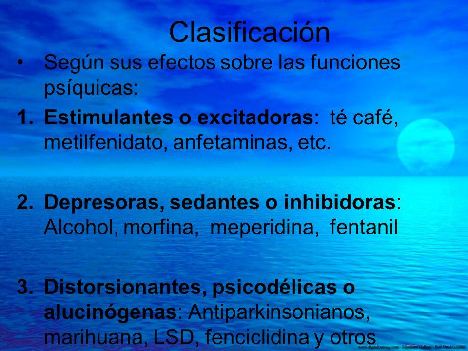 Clasificación Según sus efectos sobre las funciones psíquicas: 1.Estimulantes o excitadoras: té café, metilfenidato, anfetaminas, etc. 2.Depresoras, s