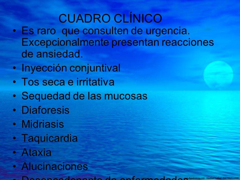 CUADRO CLÍNICO Es raro que consulten de urgencia. Excepcionalmente presentan reacciones de ansiedad. Inyección conjuntival Tos seca e irritativa Seque