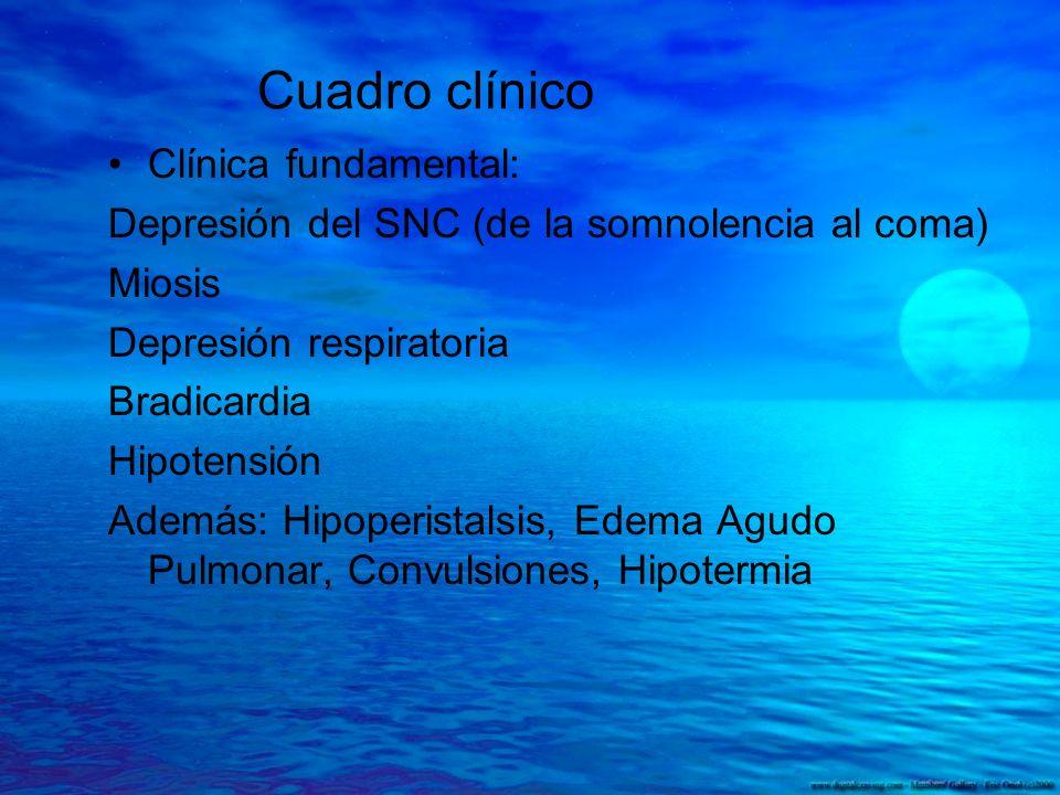 Cuadro clínico Clínica fundamental: Depresión del SNC (de la somnolencia al coma) Miosis Depresión respiratoria Bradicardia Hipotensión Además: Hipope