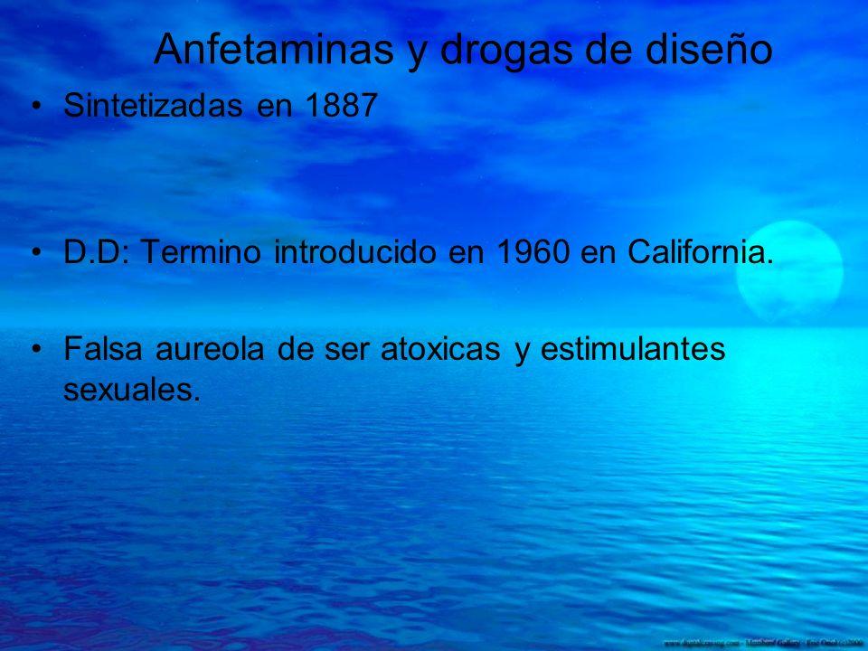 Anfetaminas y drogas de diseño Sintetizadas en 1887 D.D: Termino introducido en 1960 en California. Falsa aureola de ser atoxicas y estimulantes sexua