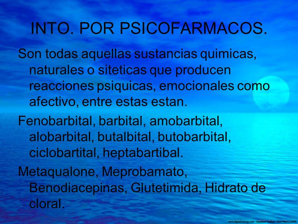 INTO. POR PSICOFARMACOS. Son todas aquellas sustancias quimicas, naturales o siteticas que producen reacciones psiquicas, emocionales como afectivo, e