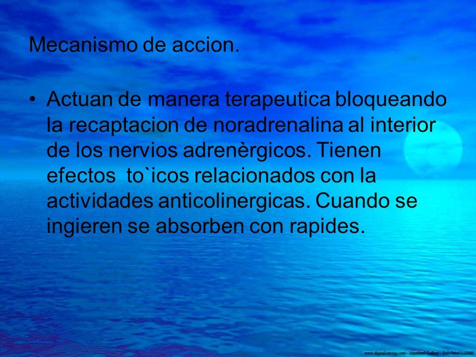Mecanismo de accion. Actuan de manera terapeutica bloqueando la recaptacion de noradrenalina al interior de los nervios adrenèrgicos. Tienen efectos t