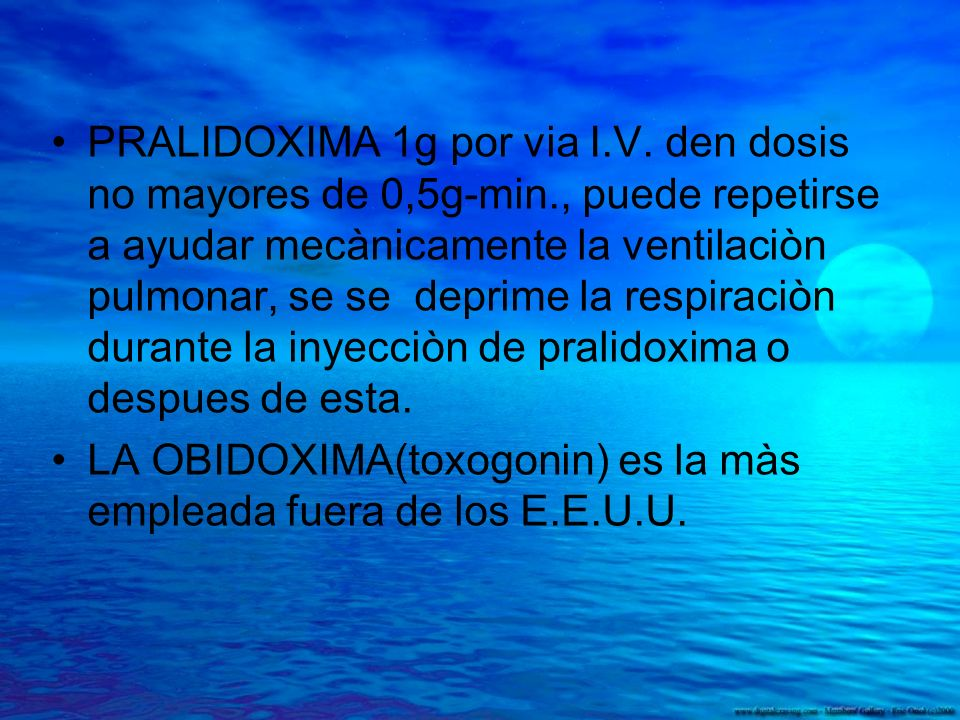 PRALIDOXIMA 1g por via I.V. den dosis no mayores de 0,5g-min., puede repetirse a ayudar mecànicamente la ventilaciòn pulmonar, se se deprime la respir