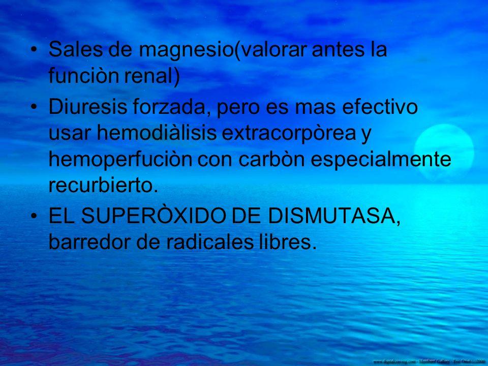 Sales de magnesio(valorar antes la funciòn renal) Diuresis forzada, pero es mas efectivo usar hemodiàlisis extracorpòrea y hemoperfuciòn con carbòn es