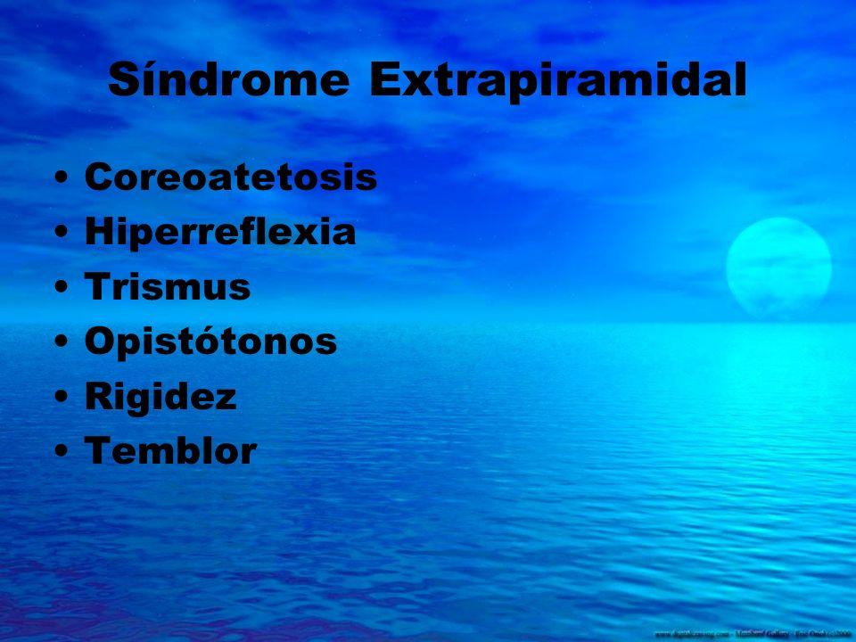 Síndrome Extrapiramidal Coreoatetosis Hiperreflexia Trismus Opistótonos Rigidez Temblor