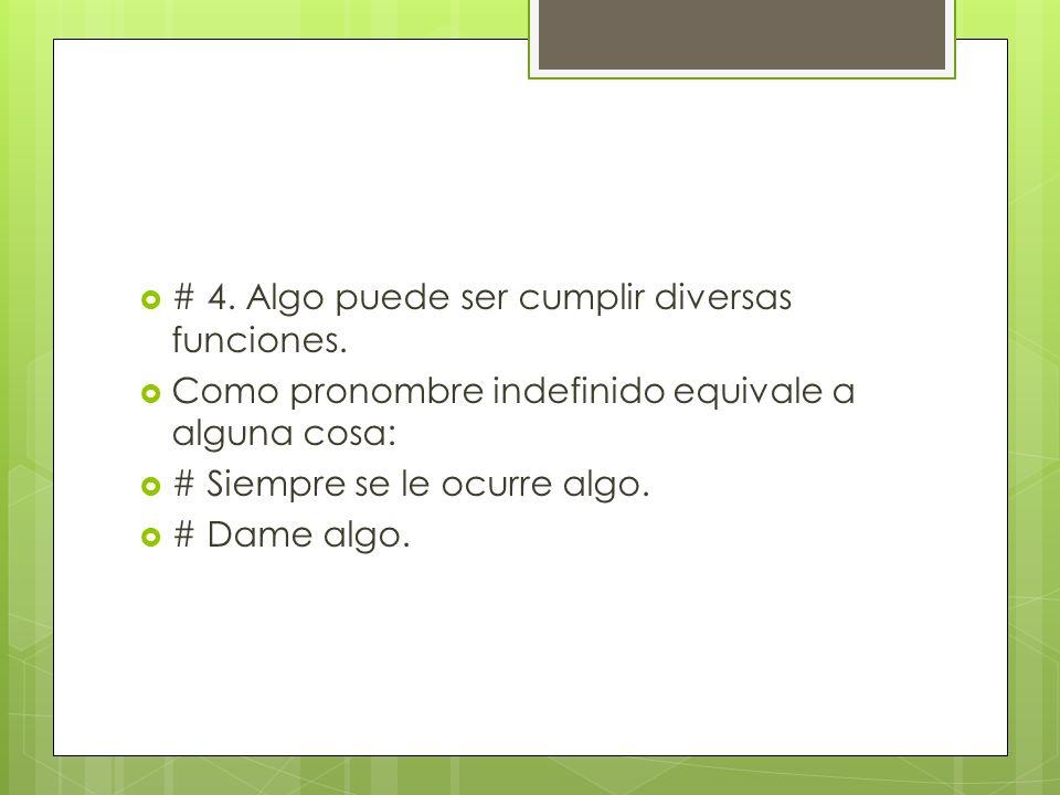 # 4.Algo puede ser cumplir diversas funciones.