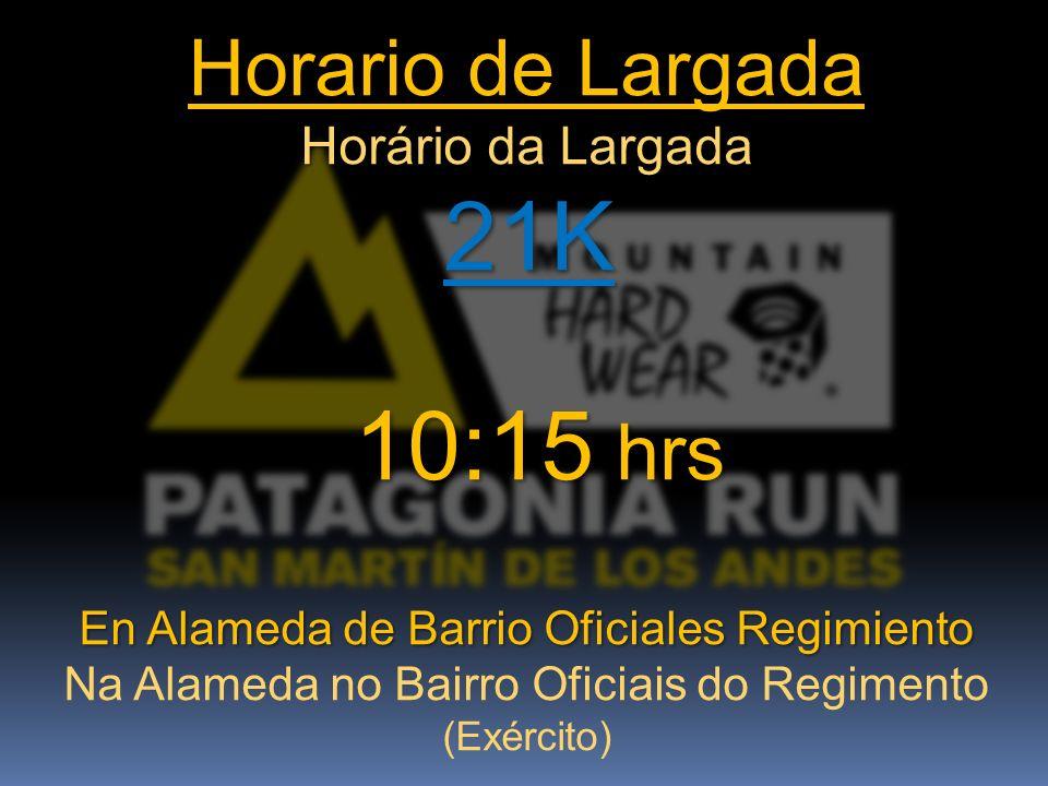 Horario de Largada Horário da Largada 21K 21K 10:15 hrs 10:15 hrs En Alameda de Barrio Oficiales Regimiento Na Alameda no Bairro Oficiais do Regimento (Exército)