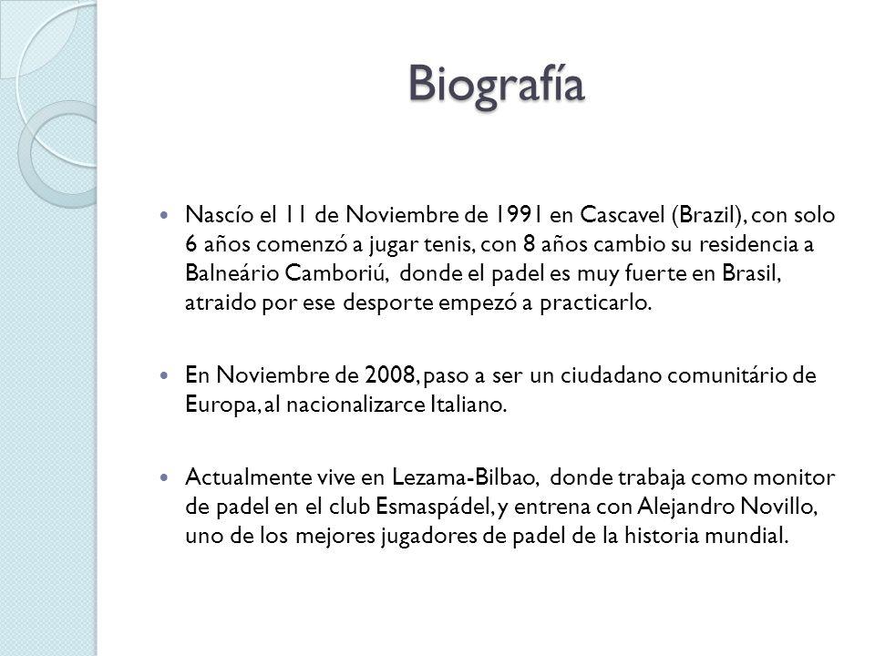 Biografía Nascío el 11 de Noviembre de 1991 en Cascavel (Brazil), con solo 6 años comenzó a jugar tenis, con 8 años cambio su residencia a Balneário Camboriú, donde el padel es muy fuerte en Brasil, atraido por ese desporte empezó a practicarlo.