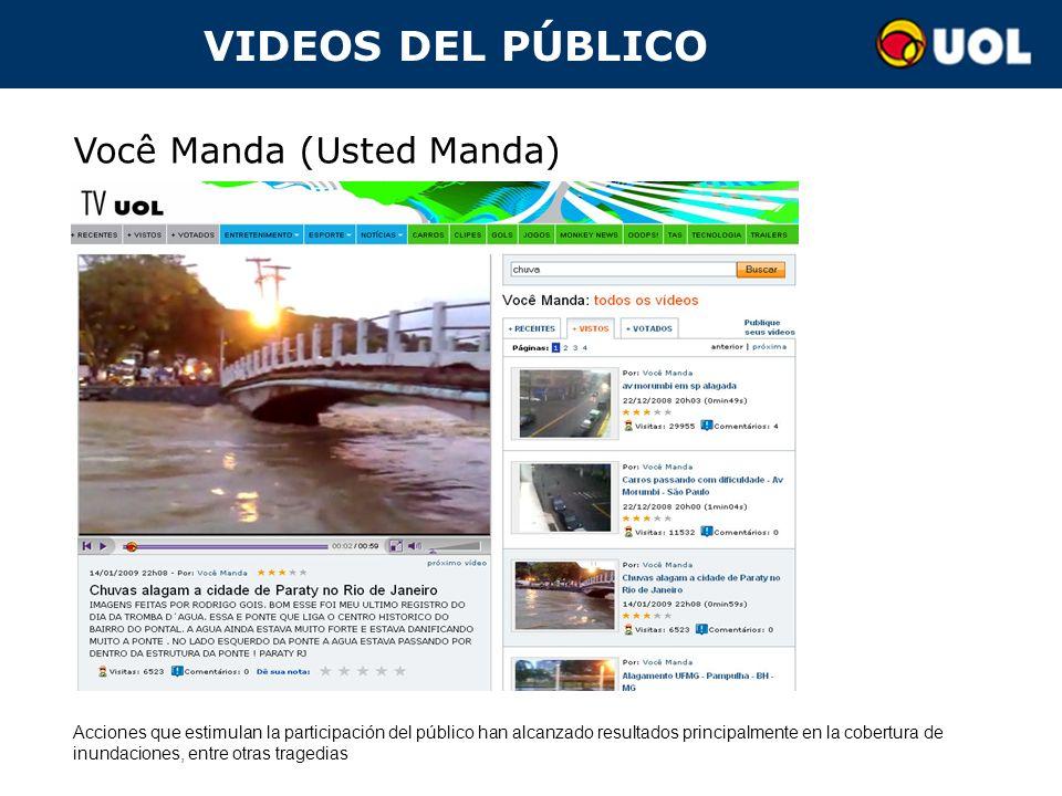 VIDEOS DEL PÚBLICO Você Manda (Usted Manda) Acciones que estimulan la participación del público han alcanzado resultados principalmente en la cobertura de inundaciones, entre otras tragedias
