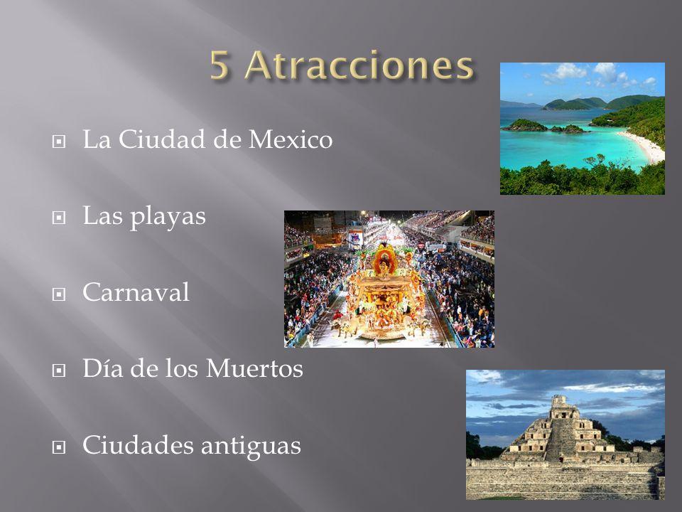La Ciudad de Mexico Las playas Carnaval Día de los Muertos Ciudades antiguas