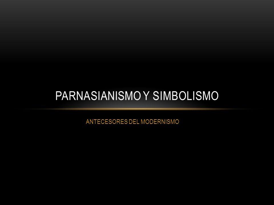 ANTECESORES DEL MODERNISMO PARNASIANISMO Y SIMBOLISMO