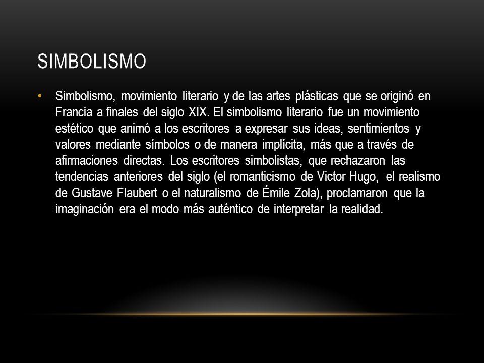 SIMBOLISMO Simbolismo, movimiento literario y de las artes plásticas que se originó en Francia a finales del siglo XIX. El simbolismo literario fue un