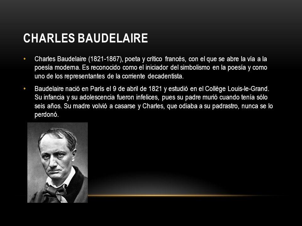 CHARLES BAUDELAIRE Charles Baudelaire (1821-1867), poeta y crítico francés, con el que se abre la vía a la poesía moderna. Es reconocido como el inici