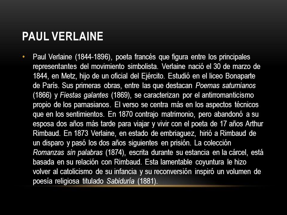 PAUL VERLAINE Paul Verlaine (1844-1896), poeta francés que figura entre los principales representantes del movimiento simbolista. Verlaine nació el 30