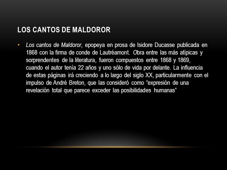 LOS CANTOS DE MALDOROR Los cantos de Maldoror, epopeya en prosa de Isidore Ducasse publicada en 1868 con la firma de conde de Lautréamont. O bra entre