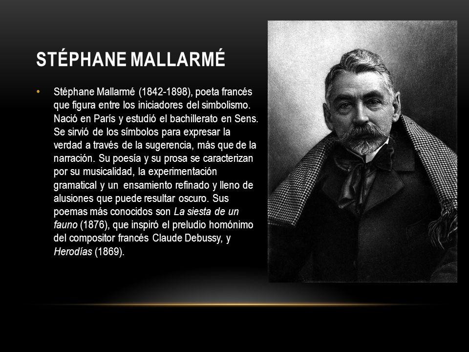 STÉPHANE MALLARMÉ Stéphane Mallarmé (1842-1898), poeta francés que figura entre los iniciadores del simbolismo. Nació en París y estudió el bachillera