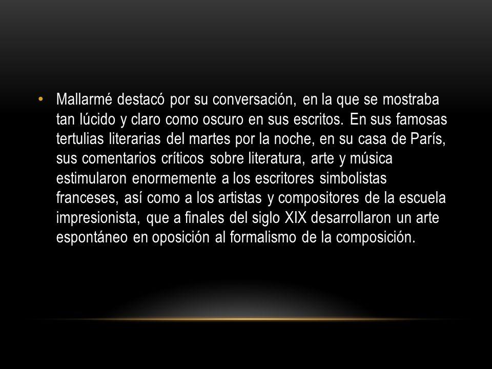 Mallarmé destacó por su conversación, en la que se mostraba tan lúcido y claro como oscuro en sus escritos. En sus famosas tertulias literarias del ma