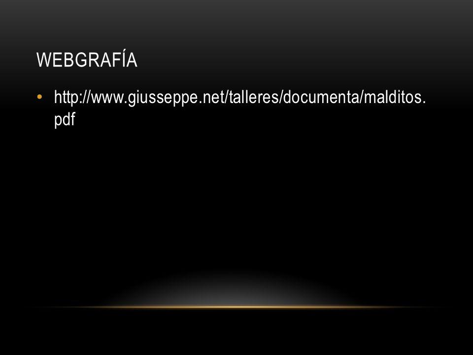 WEBGRAFÍA http://www.giusseppe.net/talleres/documenta/malditos. pdf