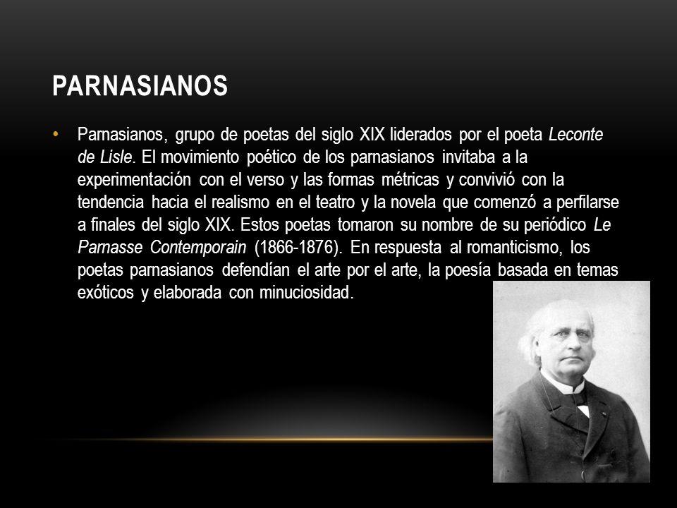 PARNASIANOS Parnasianos, grupo de poetas del siglo XIX liderados por el poeta Leconte de Lisle. El movimiento poético de los parnasianos invitaba a la