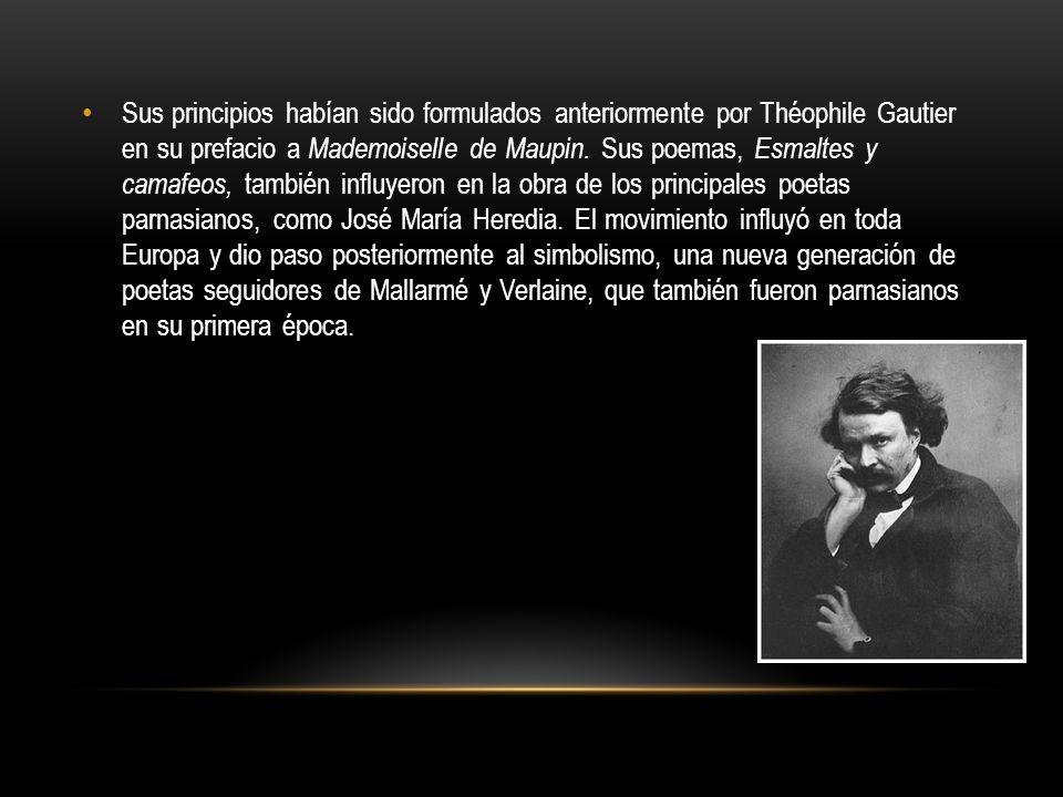 Sus principios habían sido formulados anteriormente por Théophile Gautier en su prefacio a Mademoiselle de Maupin. Sus poemas, Esmaltes y camafeos, ta