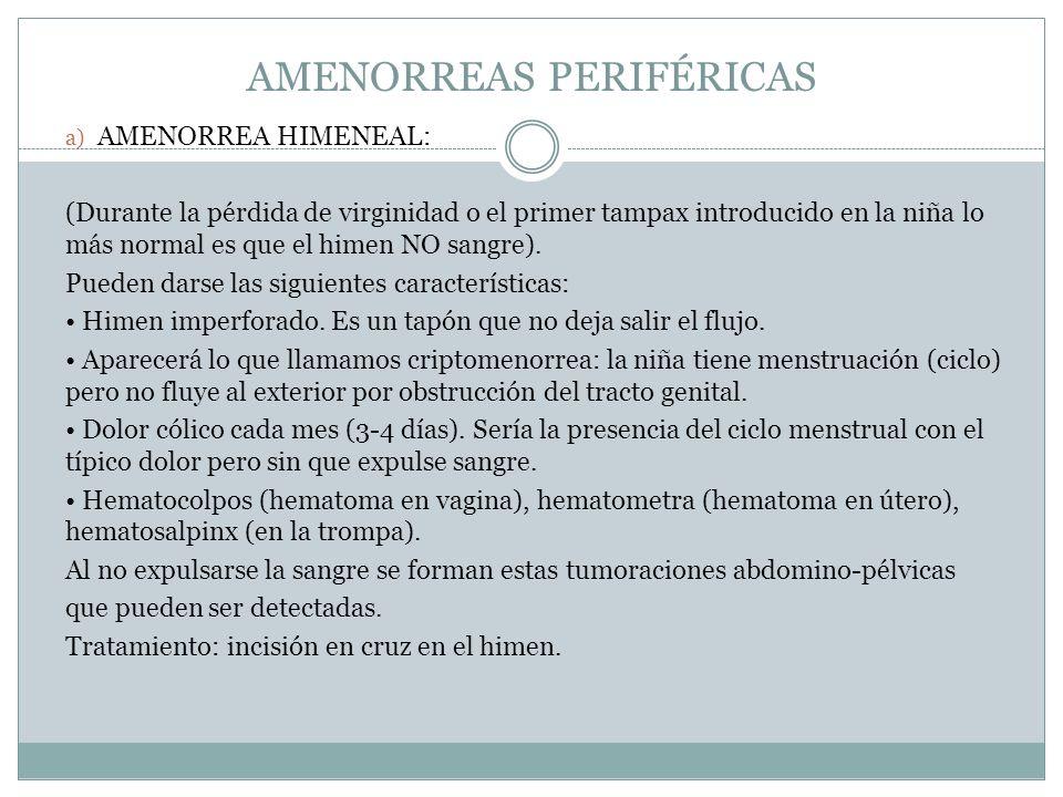 AMENORREAS PERIFÉRICAS a) AMENORREA HIMENEAL: (Durante la pérdida de virginidad o el primer tampax introducido en la niña lo más normal es que el hime