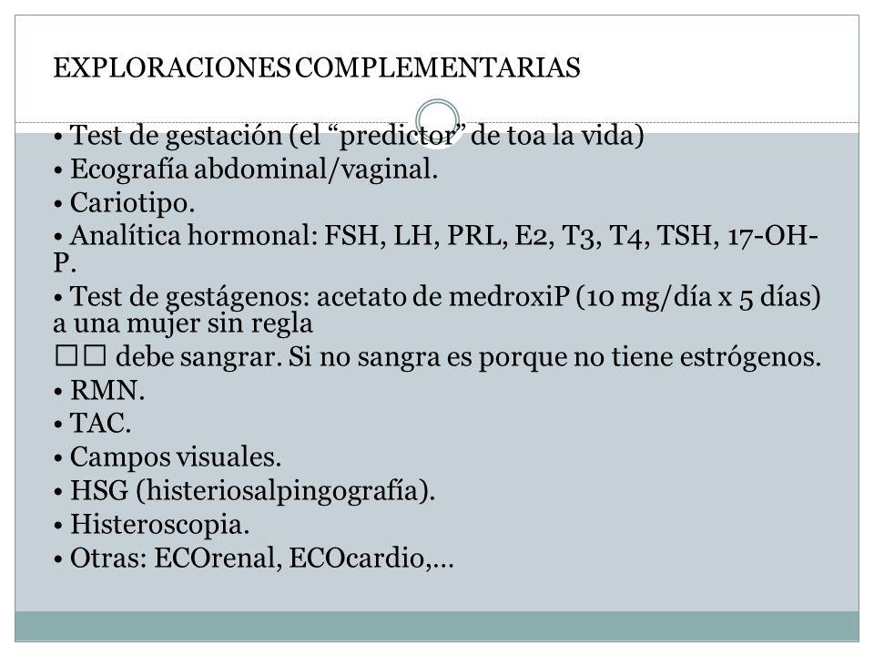 EXPLORACIONES COMPLEMENTARIAS Test de gestación (el predictor de toa la vida) Ecografía abdominal/vaginal. Cariotipo. Analítica hormonal: FSH, LH, PRL