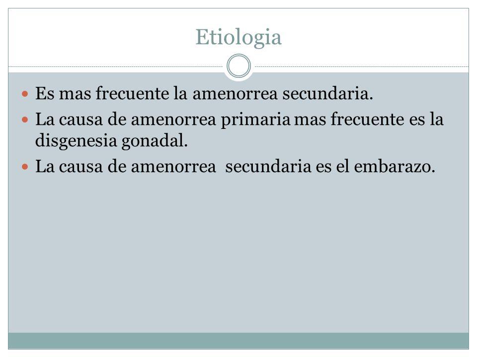 Etiologia Es mas frecuente la amenorrea secundaria. La causa de amenorrea primaria mas frecuente es la disgenesia gonadal. La causa de amenorrea secun