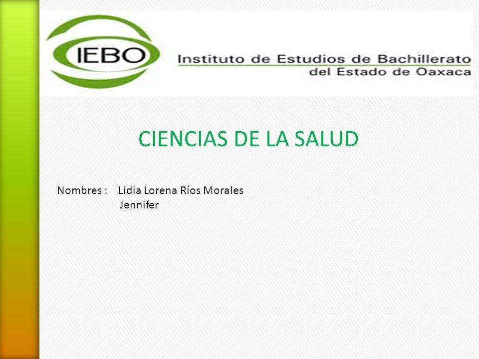 CIENCIAS DE LA SALUD Nombres : Lidia Lorena Ríos Morales Jennifer
