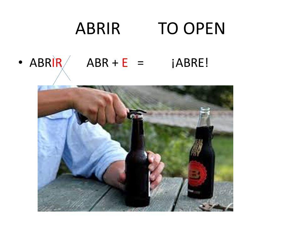 ABRIR TO OPEN ABRIR ABR + E = ¡ABRE!